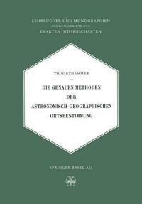 Die Genauen Methoden der Astronomisch-Geographischen Ortsbestimmung