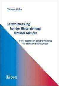 Strafzumessung bei der Hinterziehung direkter Steuern unter besonderer Berücksichtigung der Praxis im Kanton Zürich