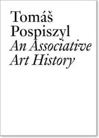Tomas Pospiszyl: An Associative Art History