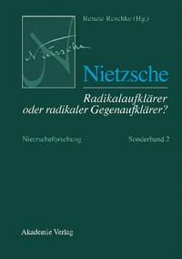 Nietzscheforschung / Nietzsche – Radikalaufklärer oder radikaler Gegenaufklärer?