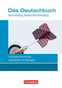 Das Deutschbuch - Berufskolleg - Baden-Württemberg - Neubearbeitung / 11./12. Schuljahr: Berufskolleg - Prüfungsvorbereitung