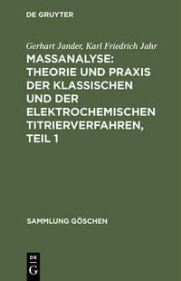 Maßanalyse: Theorie und Praxis der klassischen und der elektrochemischen Titrierverfahren, Teil 1