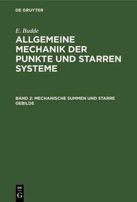 E. Budde: Allgemeine Mechanik der Punkte und starren Systeme / Mechanische Summen und starre Gebilde