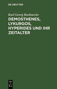 Demosthenes, Lykurgos, Hyperides und ihr Zeitalter
