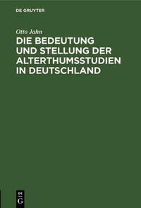 Die Bedeutung und Stellung der Alterthumsstudien in Deutschland