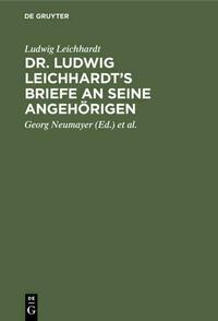 Dr. Ludwig Leichhardt's Briefe an seine Angehörigen
