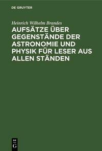 Aufsätze über Gegenstände der Astronomie und Physik für Leser aus allen Ständen