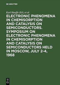 Electronic phenomena in chemisorption and catalysis on semiconductors. Symposium on Electronic Phenomena in Chemisorption and Catalysis on Semiconductors held in Moscow, July 2-4, 1968