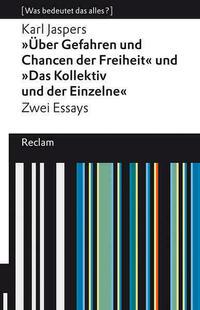 »Über Gefahren und Chancen der Freiheit« und »Das Kollektiv und der Einzelne«. Zwei Essays