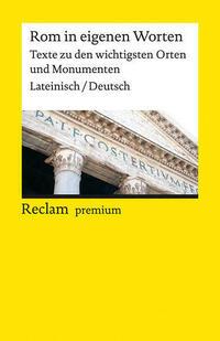 Rom in eigenen Worten. Texte zu den wichtigsten Orten und Monumenten