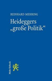 Heideggers große Politik
