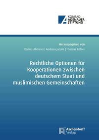 Rechtliche Optionen für Kooperationsbeziehungen zwischen deutschem Staat und muslimischen Gemeinschaften