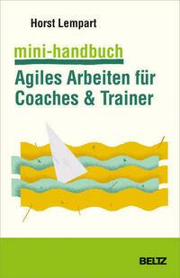Mini-Handbuch Agiles Arbeiten für Coaches & Trainer