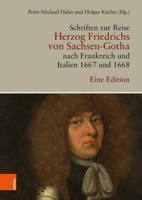 Schriften zur Reise Herzog Friedrichs von Sachsen-Gotha nach Frankreich und Italien 1667 und 1668