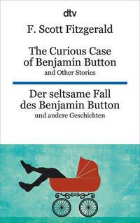 The Curious Case of Benjamin Button and Other Stories Der seltsame Fall des Benjamin Button und andere Erzählungen
