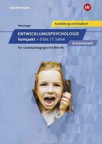 Entwicklungspsychologie kompakt für sozialpädagogische Berufe - 0-11 Jahre / Entwicklungspsychologie kompakt für sozialpädagogische Berufe - 0 bis 11 Jahre