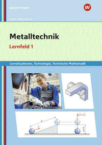 Metalltechnik, Industriemechanik, Zerspanungsmechanik / Metalltechnik Lernsituationen, Technologie, Technische Mathematik