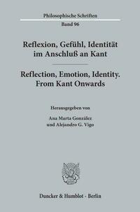 Reflexion, Gefühl, Identität im Anschluß an Kant - Reflection, Emotion, Identity. From Kant Onwards.