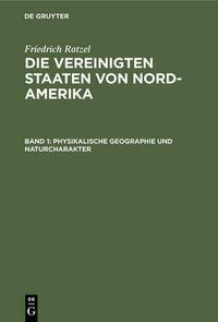 Friedrich Ratzel: Die Vereinigten Staaten von Nord-Amerika / Physikalische Geographie und Naturcharakter