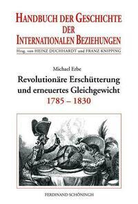 Handbuch der Geschichte der Internationalen Beziehungen / Revolutionäre Erschütterungen und erneutes Gleichgewicht