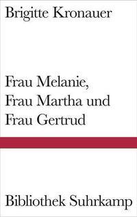 Frau Melanie, Frau Martha und Frau Gertrud