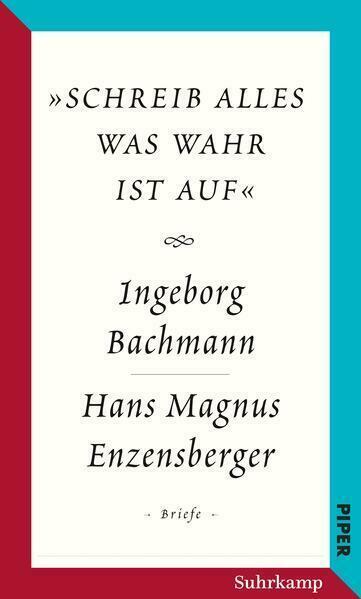 Schreib Alles Was Wahr Ist Auf Der Briefwechsel Ingeborg Bachmann Hans Magnus Enzensberger Von Ingeborg Bachmann Hans Magnus Enzensberger