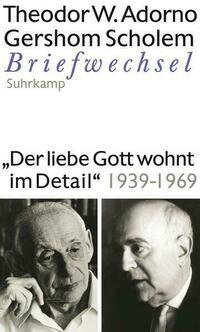 Der liebe Gott wohnt im Detail Briefwechsel 1939-1969