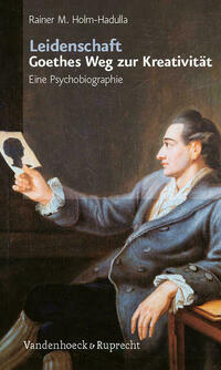 Leidenschaft: Goethes Weg zur Kreativität
