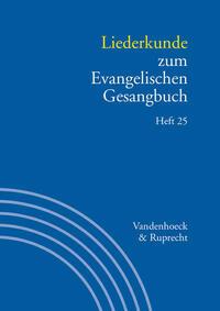Handbuch zum Evangelischen Gesangbuch / Liederkunde zum Evangelischen Gesangbuch. Heft 25