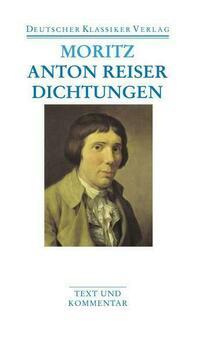 Anton Reiser. Dichtungen und Schriften zur Erfahrungsseelenkunde