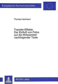 Transfer-Effekte: Der Einfluß von Fotos auf die Wirksamkeit nachfolgender Texte