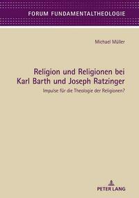 Religion und Religionen bei Karl Barth und Joseph Ratzinger
