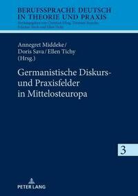 Germanistische Diskurs- und Praxisfelder in Mittelosteuropa