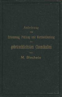 Anleitung zur Erkennung, Prüfung und Wertbestimmung der gebräuchlichsten Chemikalien für den technischen, analytischen und pharmaceutischen Gebrauch