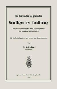 Die theoretischen und praktischen Grundlagen der Buchführung sowie die Unklarheiten und Unrichtigkeiten der üblichen Lehrmethoden