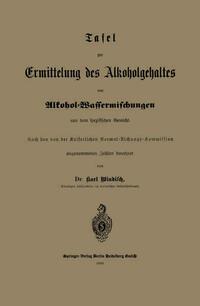 Tafel zur Ermittelung des Alkoholgehaltes von Alkohol-Wassermischungen aus dem spezifischen Gewicht