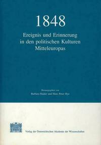 1848: Ereignis und Erinnerung in den politischen Kulturen Mitteleuropas