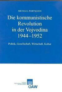 Die kommunistische Revolution in der Vojvodina 1944-1952