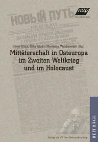 Mittäterschaft in Osteuropa im Zweiten Weltkrieg und im Holocaust / Collaboration in Eastern Europe during World War II and the Holocaust