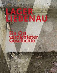 Lager Liebenau – Ein Ort verdichteter Geschichte