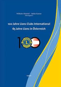 100 Jahre Lions Clubs International. 65 Jahre Lions in Österreich