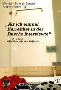 Als ich einmal Harreither in der Dusche interviewte