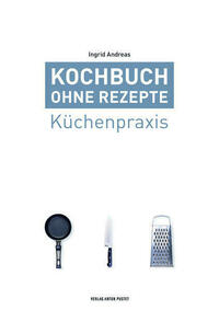 Kochbuch ohne Rezepte, Band 1