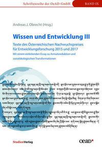 Wissen und Entwicklung III - Texte des Österreichischen Nachwuchspreises für Entwicklungsforschung 2015 und 2017