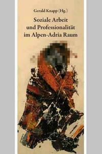Soziale Arbeit und Professionalität im Alpen-Adria-Raum