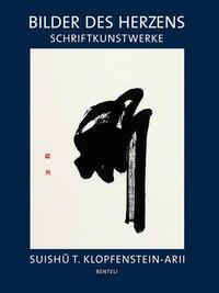 Suishu T. Klopfenstein-Arii. Bilder des Herzens. Schriftkunstwerke