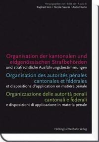Organisation der kantonalen und eidgenössischen Strafbehörden - Organisation des autorités pénales cantonales et fédérales - Organizzazione delle autorità penali cantonali e federali