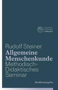 Allgemeine Menschenkunde - Methodisch-Didaktisches - Seminar. Studienausgabe