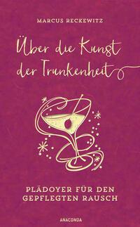 Über die Kunst der Trunkenheit (Wein, Bier,...