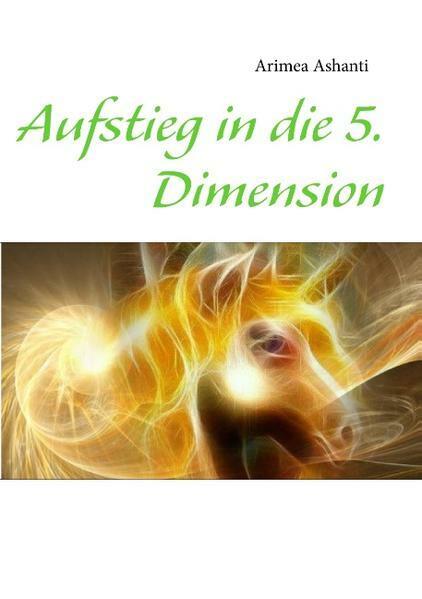 AUFSTIEG IN DIE 5. DIMENSION von Arimea Ashanti